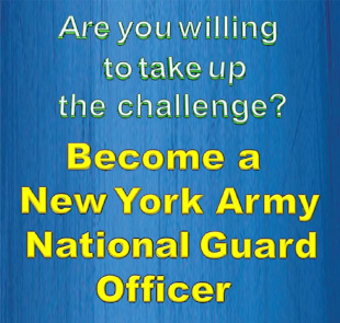 ARE YOU WILLING TO TAKE UP THE CHALLENGE AND BECOME A NEW YORK ARMY NATIONAL GUARD OFFICER?